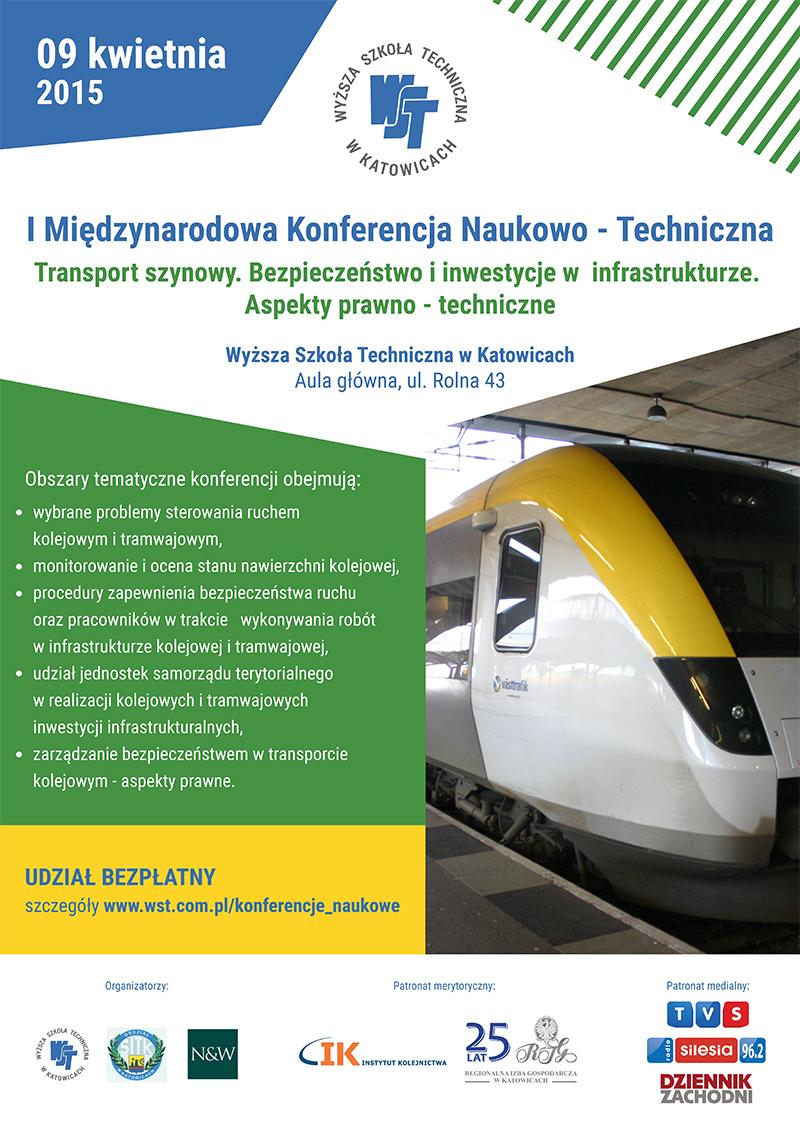 I Międzynarodowa Konferencja Naukowo - Techniczna Transport szynowy. Bezpieczeństwo i inwestycje w  infrastrukturze.