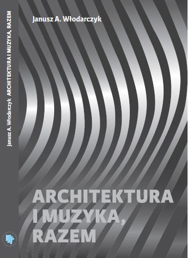 """Nowa książka Janusza A. Włodarczyka """"Architektura i muzyka, razem"""""""