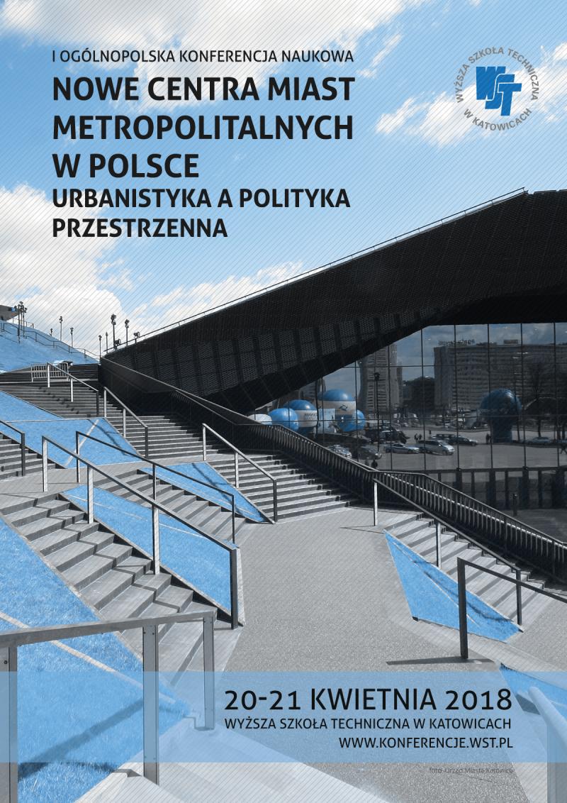 I Ogólnopolska Konferencja Naukowa Nowe Centra Miast Metropolitalnych w Polsce. Urbanistyka a Polityka Przestrzenna