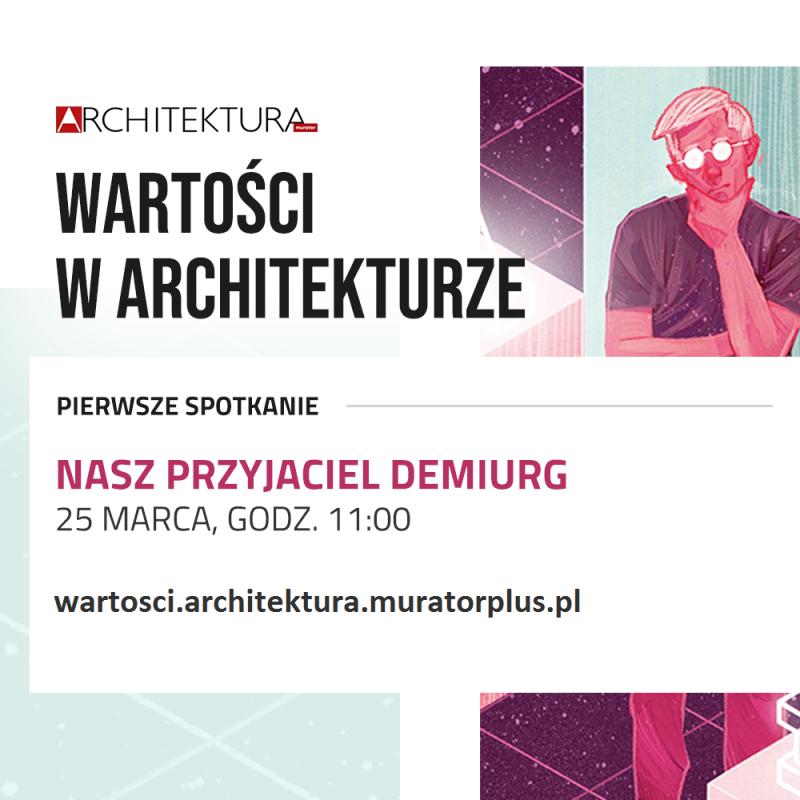 Cykl spotkań online z wybitnymi twórcami polskiej architektury - Wartości w Architekturze