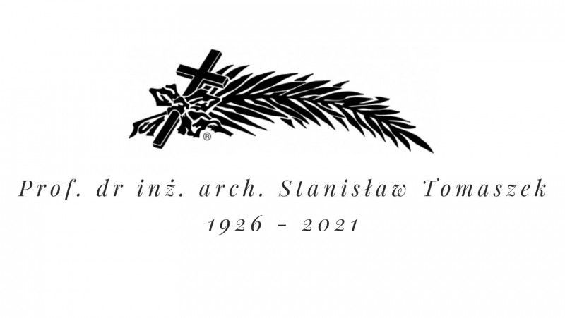 Z ogromnym żalem przyjęliśmy informację o śmierci Pana Profesora dr inż. arch. Stanisława Tomaszka